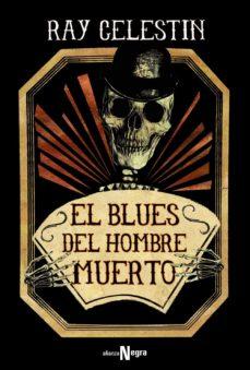 el blues del hombre muerto-ray celestin-9788491810117