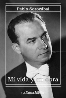 Libros en pdf gratis para descargas MI VIDA Y MI OBRA de PABLO SOROZABAL in Spanish 9788491817017 ePub PDB