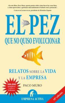 el pez que no quiso evolucionar: relatos sobre la vida y la empre sa-francisco muro-9788492452217