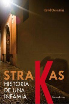 Descargar libros de texto japoneses. STRAKAS: HISTORIA DE UNA INFAMIA 9788492715817 de DAVID OTERO ARIAS en español PDF FB2