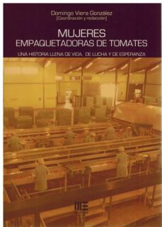 MUJERES EMPAQUETADORAS DE TOMATES. UNA HISTORIA LLENA DE VIDA, DE LUCHA Y DE ESPERANZA - DOMINGO VIERA GONZALEZ | Triangledh.org