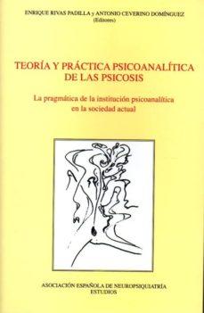Cdaea.es Teoria Y Practica Psicoanalitica De La Psicosis: La Pragmatica De La Instituticon Psicoanalitica En La Sociedad Actual Image