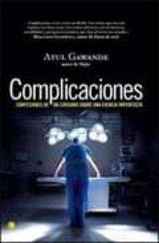 Descargas libros para iphone COMPLICACIONES: CONFESIONES DE UN CIRUJANO SOBRE UNA CIENCIA IMPE RFECTA de ATUL GAWANDE