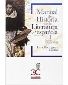 manual de historia de la literatura española (vol. i): siglos xiii - xvii-lina rodriguez cacho-9788497407717