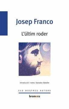 Descarga gratuita de la base de datos de libros L ULTIM RODER (Literatura española) de JOSEP FRANCO PDB CHM PDF 9788498248517