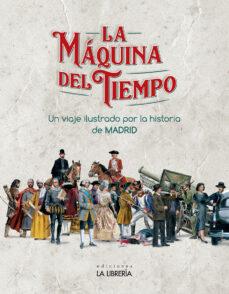 Rapidshare descargar libros LA MAQUINA DEL TIEMPO. UN VIAJE ILUSTRADO POR LA HISTORIA DE MADRID