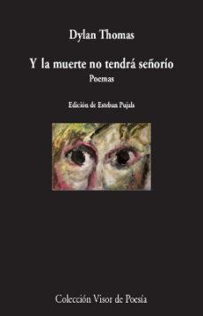 Descargar libros en pdf gratis Y LA MUERTE NO TENDRÁ SEÑORÍO en español de DYLAN THOMAS 9788498953817