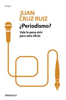 Periodismo Vale La Pena Vivir Para Este Oficio Juan Cruz Ruiz Comprar Libro 9788499083117