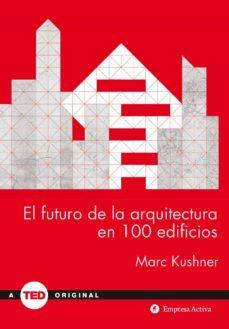 el futuro de la arquitectura en 100 edificios (ebook)-marc kushner-9788499449517
