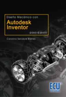 DISEÑO MECÁNICO CON AUTODESK INVENTOR PASO A PASO EBOOK | CAROLINA SENABRE  BLANES | Descargar libro PDF o EPUB 9788499480817