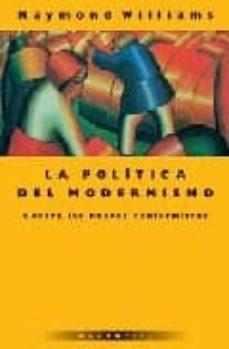 la politica del modernismo: contra los nuevos conformistas-raymond williams-9789875000117