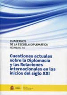 cuadernos de la escuela diplomatica nº 46: cuestiones actuales so bre la diplomacia y las relaciones internacionales en los inicios del siglo xxi-2910016751927