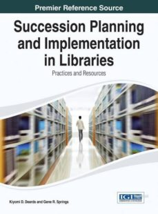 succession planning and implementation in libraries-9781466658127