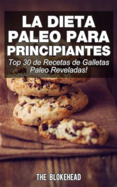 La Dieta Paleo Para Principiantes Top 30 De Recetas De Galletas Paleo Reveladas Ebook The Blokehead Descargar Libro Pdf O Epub 9781507111727