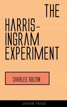 the harris-ingram experiment (ebook)-charles bolton-9781537824727