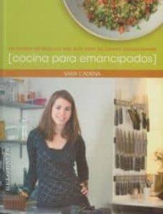 cocina para emancipados: las recetas del blog con mas exito entre los jovenes independientes-sara cadena-9788415122227