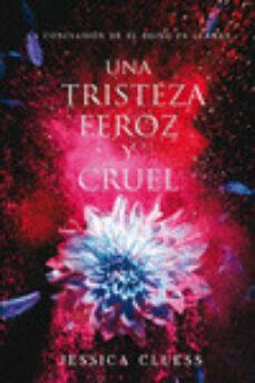 Descargas de libros de texto para el nook UNA TRISTEZA FEROZ Y CRUEL: EL REINO EN LLAMAS 3 de JESSICA CLUESS