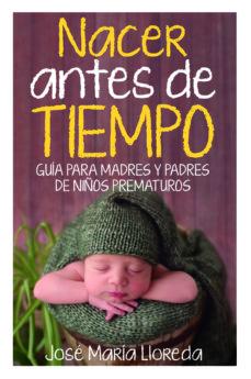 Descargar ebook para iphone 5 NACER ANTES DE TIEMPO: GUIA PARA MADRES Y PADRES DE NIÑOS PREMATUROS de JOSE MARIA LLOREDA GARCIA en español
