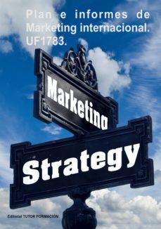 UF1783 PLAN E INFORMES DE MARKETING INTERNACIONAL - CARMEN ARENAL LAZA | Adahalicante.org