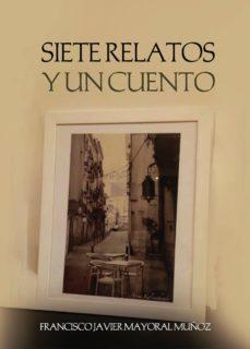 Los mejores foros para descargar libros electrónicos SIETE RELATOS Y UN CUENTO (Literatura española) RTF de FRANCISCO JAVIER MAYORAL MUÑOZ 9788417952327