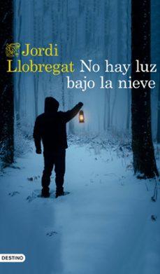 Descarga gratuita de servicios web de libros electrónicos. NO HAY LUZ BAJO LA NIEVE de JORDI LLOBREGAT (Literatura española) 9788423356027