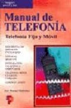Descarga gratuita de Google epub books MANUAL DE TELEFONIA: TELEFONIA FIJA Y MOVIL (4ª ED.) en español