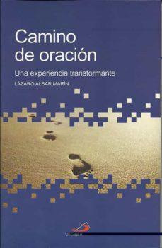 CAMINO DE ORACION: UNA EXPERIENCIA TRANSFORMABLE - LAZARO ALBAR MARIN | Triangledh.org