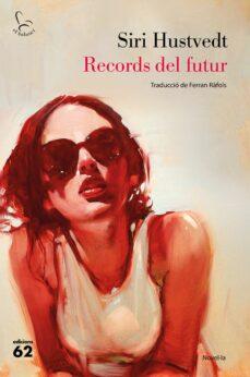 Descarga gratuita de libros completos en pdf. RECORDS DEL FUTUR de SIRI HUSTVEDT