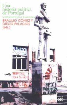 una historia politica de portugal-braulio gomez fortes-diego palacios cerezales-9788432312427
