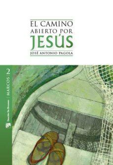 el camino abierto por jesus: marcos-jose antonio pagola-9788433025227