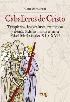caballeros de cristo: templarios, hospitalarios, teutonicos y dem as ordenes militares en la edad media (siglos xi a xvi)-alain demurger-9788433836427