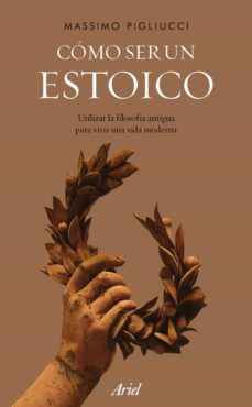 Treninodellesaline.it Como Ser Un Estoico: Utilizar La Filosofia Antigua Para Vivir Una Vida Moderna Image