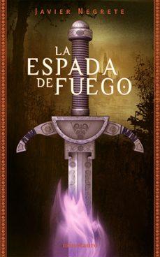 Los libros electrónicos más vendidos descargar gratis LA ESPADA DE FUEGO (TETRALOGIA LA ESPADA DE FUEGO 1) (Literatura española) RTF CHM de JAVIER NEGRETE