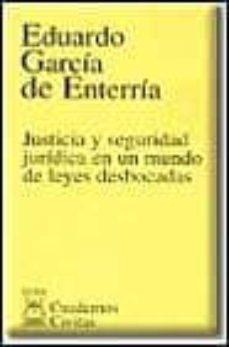 justicia y seguridad juridica en un mundo de leyes desbocadas-eduardo garcia de enterria-9788447013227