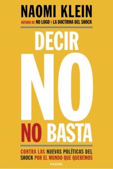 decir no no basta: contra las nuevas politicas del shock por el mundo que queremos-naomi klein-9788449333927