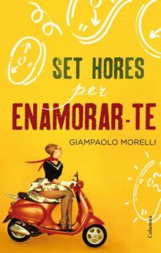 Descargar libros de epub rapidshare SET HORES PER ENAMORAR-TE PDF iBook ePub de GIAMPAOLO MORELLI 9788466415927