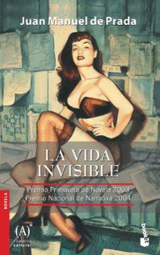 la vida invisible (premio nacional narrativa 2004)-juan manuel de prada-9788467026627
