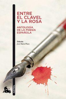 Archivos  descargar gratis libros ENTRE EL CLAVEL Y LA ROSA: ANTOLOGIA DE LA POESIA ESPAÑOLA 9788467033427 de