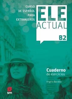 Descarga gratuita de torrents de libros de texto. ELE ACTUAL B2. CUADERNO DE EJERCICIOS (Spanish Edition) de VIRGILIO BOROBIO CARRERA FB2