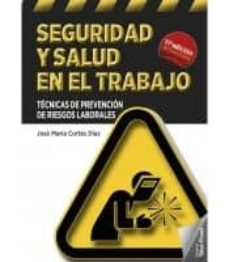 Descarga de jar de ebook móvil SEGURIDAD Y SALUD EN EL TRABAJO: TECNICAS DE PREVENCION DE RIESGOS LABORALES (11ª ED.) 9788473606127 PDF de JOSE MARIA CORTES DIAZ