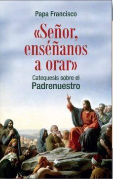 """Upgrade6a.es &Quot;señor, Enséñanos A Orar"""":catequesis Sobre El Padrenuestro Image"""