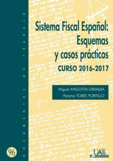 Descargar SISTEMA FISCAL ESPAÃ'OL: ESQUEMAS Y CASOS PRACTICOS. CURSO 2016-2017 gratis pdf - leer online
