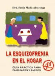 Libros electrónicos gratis para Amazon Kindle descargar LA ESQUIZOFRENIA EN EL HOGAR: GUIA PRACTICA PARA FAMILIARES Y AMI GOS (4ª ED) en español de SONIA MAÑA ALVARENGA