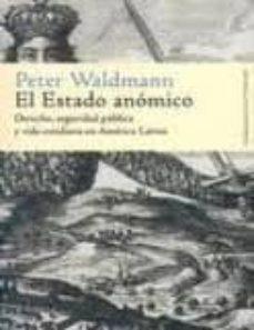 el estado anomico: derecho, seguridad publica y vida cotidiana en america latina-peter waldmann-9788484892427