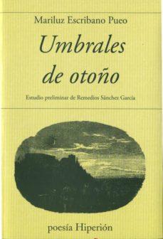Rapidshare descargas gratuitas de libros UMBRALES DE OTOÑO de MARILUZ ESCRIBANO PUEO CHM (Spanish Edition)