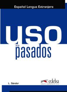 Descarga gratuita de libros electrónicos para pc USO DE LOS PASADOS (ESPAÑOL LENGUA EXTRANJERA) MOBI 9788490818527 de LASZLO SANDOR (Literatura española)
