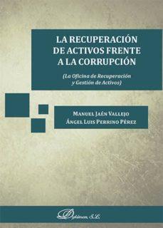 la recuperación de activos frente a la corrupción. la oficina de recuperación y gestión de activos (ebook)-manuel; perrino pérez, ángel luis jaén vallejo-9788490856727