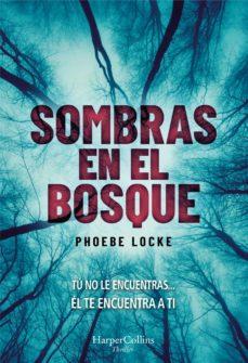 Descargas de libros electrónicos pdf gratis SOMBRAS EN EL BOSQUE de PHOEBE LOCKE 9788491393627 (Literatura española)