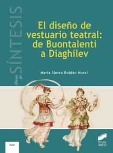 el diseño de vestuario teatral: de buontalenti a diaghlev-maria sierra roldan moral-9788491710127