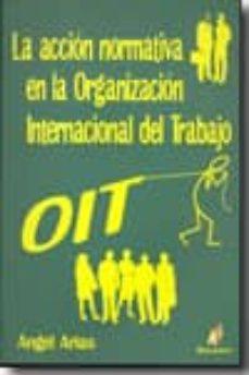 ACCION NORMATIVA EN LA ORGANIZACION INTERNACIONAL DEL TRABAJO - ANGEL ARIAS |